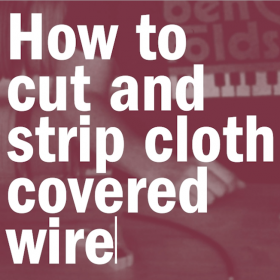 2 Minute Video - How to Cut & Strip Cloth Covered Wire